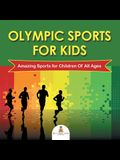 Olympic Sports For Kids: Amazing Sports for Children Of All Ages
