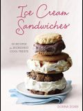 Ice Cream Sandwiches: 65 Recipes for Incredibly Cool Treats