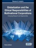 Globalization and the Ethical Responsibilities of Multinational Corporations: Emerging Research and Opportunities