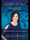Giving Spirit A Voice: The Mechanics of Mediumship