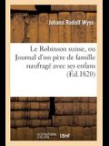 Le Robinson Suisse, Ou Journal d'Un Père de Famille Naufragé Avec Ses Enfans. 3e Édition.