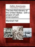 The Two-Fold Slavery of the United States: With a Project of Self-Emancipation.