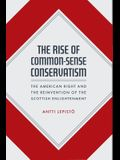 The Rise of Common-Sense Conservatism: The American Right and the Reinvention of the Scottish Enlightenment