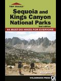 Top Trails: Sequoia and Kings Canyon National Parks: 50 Must-Do Hikes for Everyone