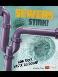 Sewers Stink!: How Does Waste Go Down?