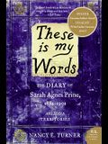 These Is My Words: The Diary of Sarah Agnes Prine, 1881-1901: Arizona Territories