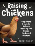 Raising Chickens: Beginners Guide to Raising Healthy and Happy Backyard Chickens