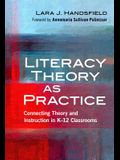 Literacy Theory as Practice: Connecting Theory and Instruction in K12 Classrooms