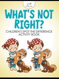 What's Not Right? Children's Spot the Difference Activity Book