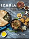 Ikaria: Lessons on Food, Life, and Longevity from the Greek Island Where People Forget T O Die