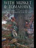 With Musket and Tomahawk, Volume II: The Mohawk Valley Campaign in the Wilderness War of 1777