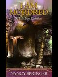 I Am Mordred: A Tale of Camelot