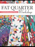 Fat Quarter Workshop: 12 Skill-Building Quilt Patterns