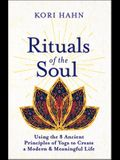 Rituals of the Soul: Using the 8 Ancient Principles of Yoga to Create a Modern & Meaningful Life