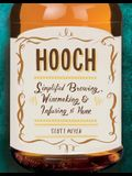 Hooch: Simplified Brewing, Winemaking & Infusing at Home