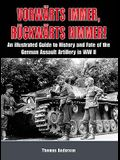 Vorwarts Immer, Ruckwarts Nimmer!: An Illustrated Guide to the History and Fate of the German Assault Artillery in WWII