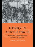 Henry IV and the Towns: The Pursuit of Legitimacy in French Urban Society, 1589 1610