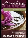 Aromatherapy & Essential Oils Guide: Becoming an Aromatherapy Expert: The Healing Art of Aromatherapy