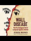 Wall Disease Lib/E: The Psychological Toll of Living Up Against a Border