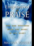 Empowered By Praise: How God Responds When You Revel In His Glory