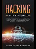 Hacking with Kali Linux: A Step by Step Guide with Tips and Tricks to Help You Become an Expert Hacker, to Create Your Key Logger, to Create a
