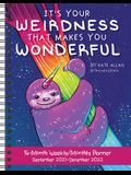 It's Your Weirdness That Makes You Wonderful 16-Month 2021-2022 Monthly/Weekly P