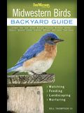Midwestern Birds: Backyard Guide - Watching - Feeding - Landscaping - Nurturing - Indiana, Ohio, Iowa, Illinois, Michigan, Wisconsin, Mi