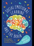 Social-Emotional Learning and the Brain: Strategies to Help Your Students Thrive
