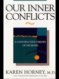 Our Inner Conflicts: A Constructive Theory of Neurosis a Constructive Theory of Neurosis