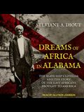 Dreams of Africa in Alabama Lib/E: The Slave Ship Clotilda and the Story of the Last Africans Brought to America