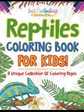 Reptiles Coloring Book For Kids! A Unique Collection Of Coloring Pages