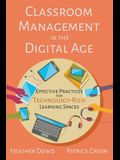 Classroom Management in the Digital Age: Effective Practices for Technology-Rich Learning Spaces
