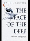 The Face of the Deep: Exploring the Mysterious Person of the Holy Spirit