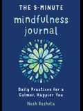 The 5-Minute Mindfulness Journal: Daily Practices for a Calmer, Happier You
