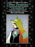 Other Destinies, Volume 3: Understanding the American Indian Novel