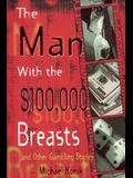 The Man With the $100,000 Breasts And Other Gambling Stories