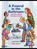 A Funeral in the Bathroom: And Other School Poems