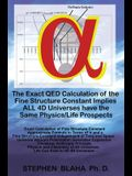 The Exact QED Calculation of the Fine Structure Constant Implies ALL 4D Universes have the Same Physics/Life Prospects