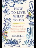 How to Live. What to Do: In Search of Ourselves in Life and Literature