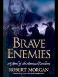 Brave Enemies: A Novel of the American Revolution (Shannon Ravenel Books)