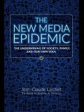 The New Media Epidemic: The Undermining of Society, Family, and Our Own Soul