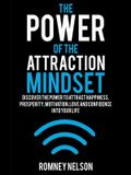 The Power of the Attraction Mindset: Discover the Power to Attract Happiness, Prosperity, Motivation, Love and Confidence Into Your Life