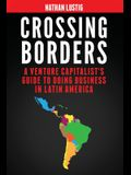 Crossing Borders: A Venture Capitalist's Guide to Doing Business in Latin America