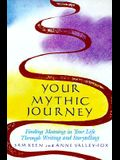 Your Mythic Journey: Finding Meaning in Your Life Through Writing and Storytelling
