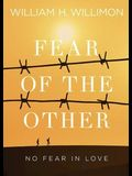 Fear of the Other: No Fear in Love