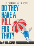 Do They Have a Pill for That?: A Psychologist's Story