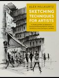 Sketching Techniques for Artists: In-Studio and Plein-Air Methods for Drawing and Painting Still Lifes, Landscapes, Architecture, Faces and Figures, a