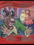 No Lie, I Acted Like a Beast!: The Story of Beauty and the Beast as Told by the Beast