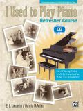 I Used to Play Piano -- Refresher Course: An Innovative Approach for Adults Returning to the Piano, Comb Bound Book & CD [With CD]
