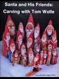 Santa and His Friends: Carving with Tom Wolfe: Carving with Tom Wolfe